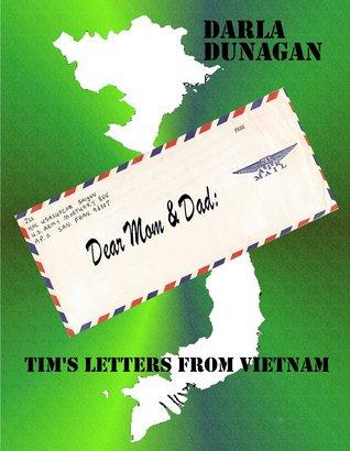 Dear Mom & Dad, Tims Letters from Vietnam  by  Darla Dunagan