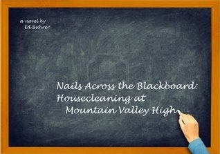 NAILS ACROSS THE BLACKBOARD: HOUSECLEANING AT MOUNTAIN VALLEY HIGH  by  Ed Buhrer