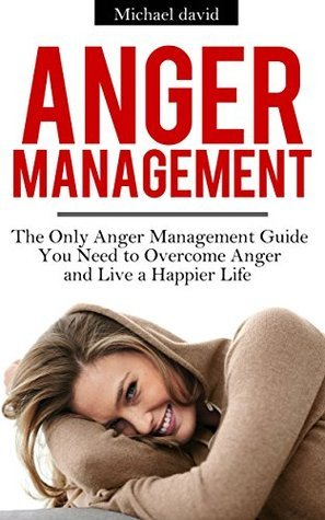 ANGER MANAGEMENT: The Badass Anger Management Guide to Overcome Anger, Improve Relationships, and Master Your Emotions (Irritability, Anger Management ... Management and Relationships Series Book 1)  by  Jessica Daniel