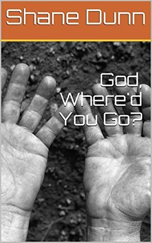 God, Whered You Go?  by  Shane Dunn