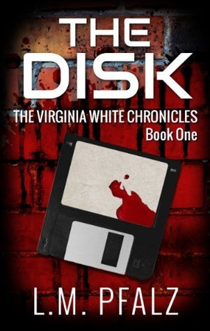 The Disk (The Virginia White Chronicles, Book One) L.M. Pfalz