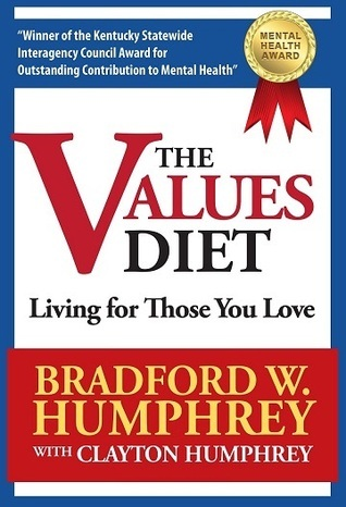The Values Diet: Living for Those You Love  by  Bradford W. Humphrey