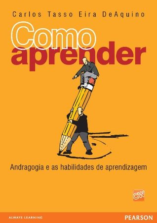 Como Aprender: andragogia e as habilidades de aprendizagem  by  Carlos Tasso Eira DeAquino