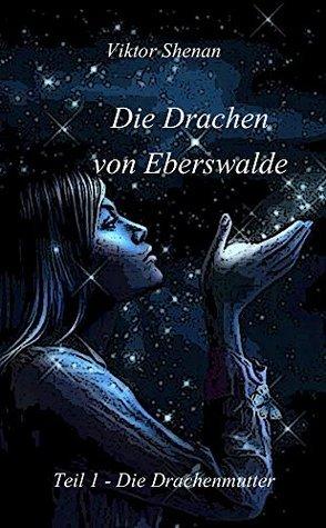 Die Drachen von Eberswalde Teil 1 - Die Drachenmutter  by  Viktor Shenan