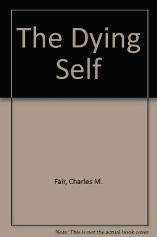 The Dying Self Charles M. Fair