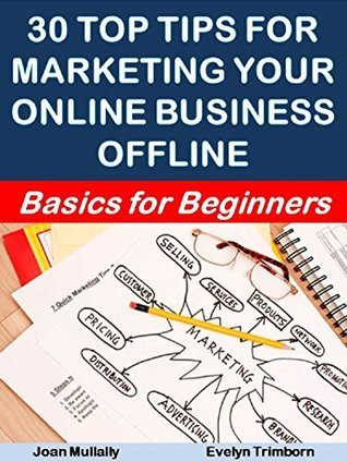30 Top Tips for Marketing Your Online Business Offline: Basics for Beginners (Marketing Matters Book 39) Joan Mullally