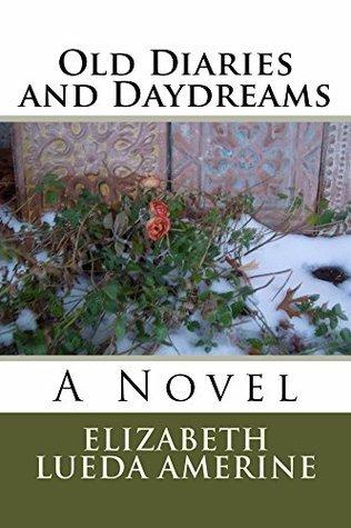 Old Diaries and Daydreams Elizabeth Amerine