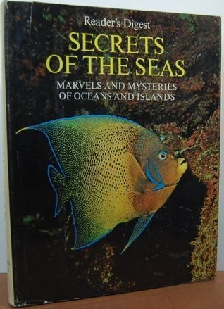 Secrets of the Seas: Marvels and Mysteries of Oceans and Islands  by  William J. Cromie