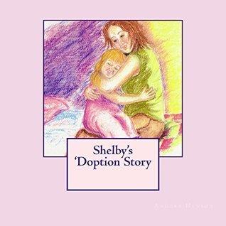 Shelbys Doption Story  by  Andora Henson