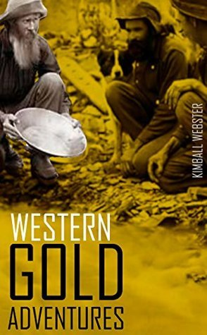 Western Gold Adventures 1849-1854: (Abridged, Annotated) (Pioneers and Wild West Book 16)  by  Kimball Webster