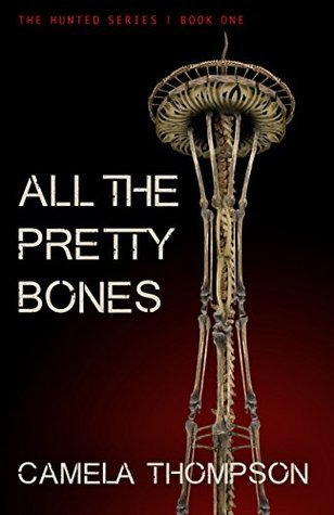 All The Pretty Bones (The Hunted, #1) Camela Thompson