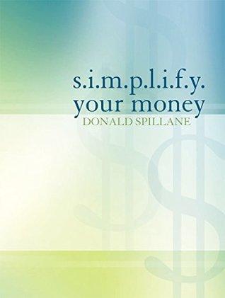 s.i.m.p.l.i.f.y. your money Donald Spillane