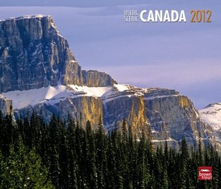 Canada, Wild & Scenic 2012 Deluxe Wall Calendar  by  NOT A BOOK