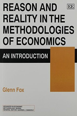 Reason and Reality in the Methodologies of Economics: An Introduction  by  Glenn Fox