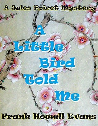 A Little Bird Told Me (A Jules Poiret Mystery Book 60) Frank Howell Evans