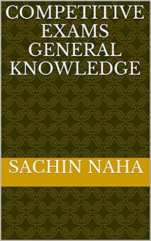 Competitive Exams General Knowledge  by  Sachin Naha