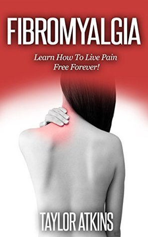 Fibromyalgia: Reduce Your Pain And Suffering Forever  by  Samantha Wells