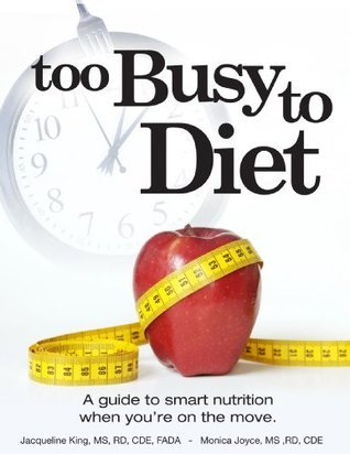 Too Busy to Diet: A Guide To Smart Nutrition When Youre On The Move Jacqueline King