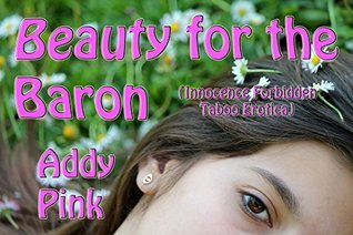 Beauty for the Baron: First Time Forbidden Taboo Erotica  by  Addy Pink