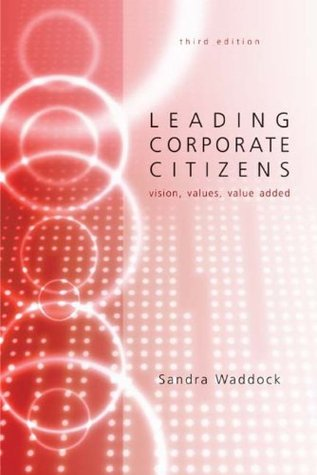 Leading Corporate Citizens: Vision, Values, Value Added  by  Sandra Waddock
