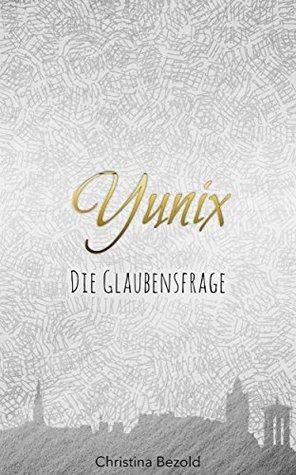 Yunix - Die Glaubensfrage Christina Bezold