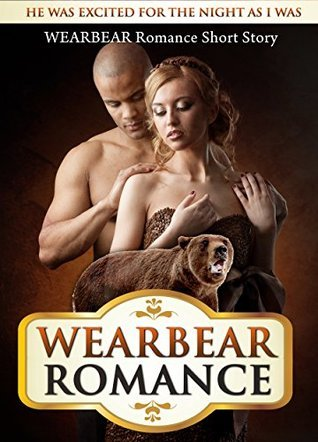 WEARBEAR ROMANCE: He Was Excited For The Night As I Was WEARBEAR Romance Short Story Samantha Wellshauna