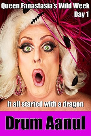 Queen Fanastasias Wild Week: Day 1: It All Started Wth A Dragon Drum Aanul