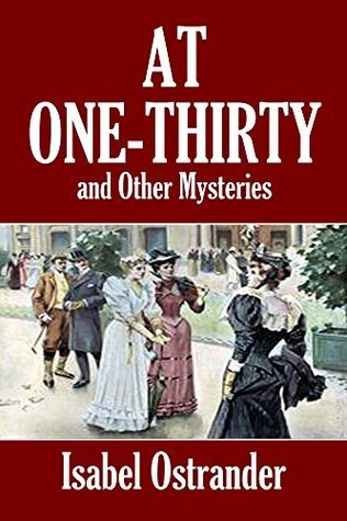 At One-Thirty and Other Mysteries  by  Isabel Ostrander