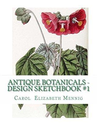 Antique Botanicals - Design Sketchbook #1 (Antique Botanical Design Sketchbook) Carol Mennig