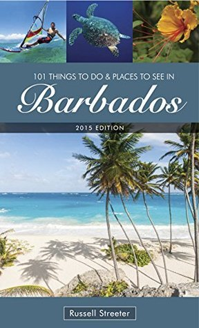 101 Things To Do and Places To See in Barbados Russell Streeter