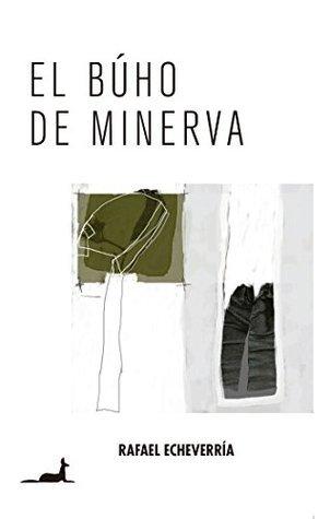 El Búho de Minerva Rafael Echeverría