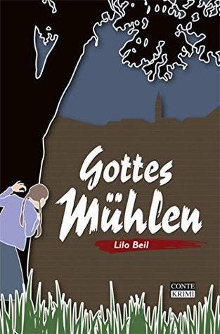 Gottes Mühlen (Gontard Krimi 1) Lilo Beil