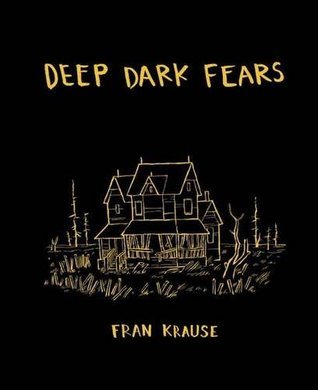 Deep Dark Fears  by  Fran Krause