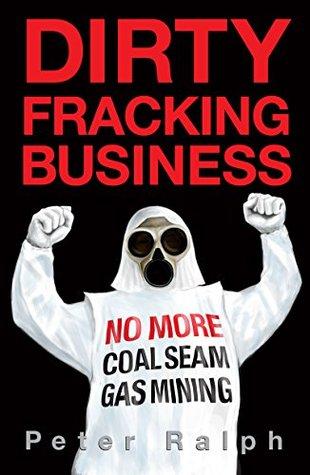 Dirty Fracking Business: White Collar Crime Environmental Financial Thriller Peter Ralph