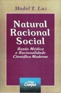 Natural, Racional, Social: Razão Médica e Racionalidade Científica Moderna Madel T. Luz