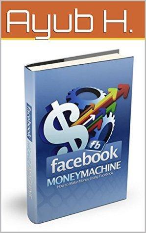 Facebook Money Machine  by  Ayub H.