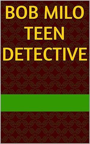 BOB MILO TEEN DETECTIVE  by  JOE IRERI