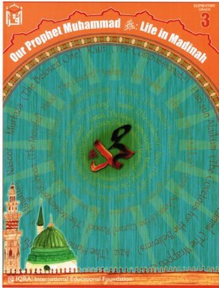 Our Prophet Muhammad : Life in Madinah (Elementary Grade 3 Textbook) Abidullah Ghazi