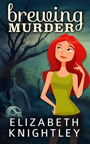 Brewing Murder (Murder and Magic Book 1)  by  Elizabeth Knightley