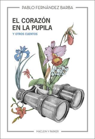 El Corazón En La Pupila  by  Pablo Férnandez Barba