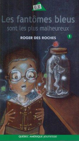 Les Fantômes Bleus Sont Les Plus Malheureux  by  Roger Des Roches