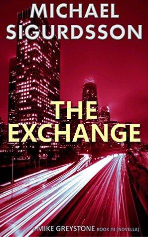 The Exchange (Mike Greystone, Book 3, Novella) Michael Sigurdsson