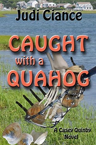 Caught with a Quahog (Casey Quinby Novels Book 3) Judi Ciance