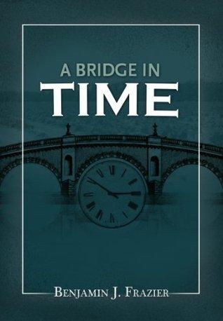 A Bridge in Time  by  Benjamin Frazier