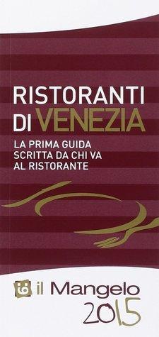 Il Mangelo. Ristoranti di Venezia 2015  by  Michela Ricciarelli