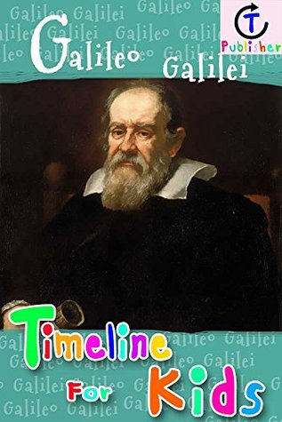 Galileo Galilei Timeline For Kids  by  CT Publisher