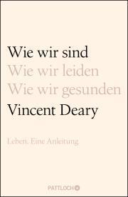 Wie wir sind - Leben. Eine Anleitung Vincent Deary