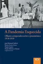 A pandemia esquecida: olhares comparados sobre a pneumónica (1918-1919) José Manuel Sobral