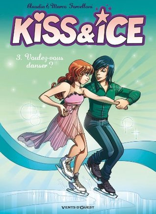 Kiss and Ice Tome 03 : Voulez-vous danser ? Claudia Forcelloni