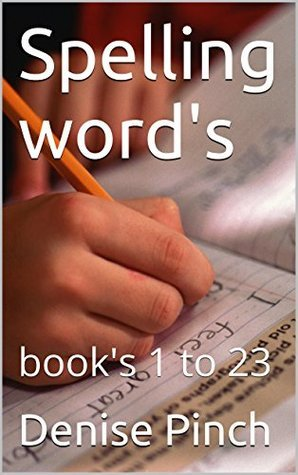 Spelling words: books 1 to 23 Denise Pinch
